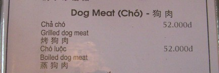 D52,000 (US$2.31) Vietnamese Dong for Dog Meat sampler in Hanoi Restaurant. Just look through the menu, please don't be worried that you will accidentally get given dog instead of other meat as it is mostly more expensive than others and they probably wouldn't waste it on some foreigner.