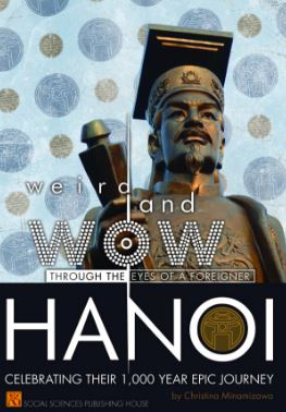 Weird and WOW- through the eyes of a foreigner - HANOI - Celebrating their 1000 year Epic Journey by Christina Minamizawa - Social Sciences Publishing House