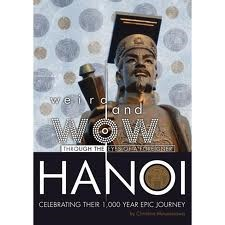 Weird and WOW - through the eyes of a foreigner - HANOI - Celebrating their 1000 year Epic Journey - Published by Social Sciences Publishing House, Hanoi, Vietnam